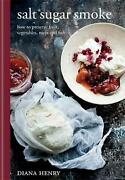 Salt Sugar Smoke How To Preserve Fruit, Vegetables, Meat And Fish By Diana Henr