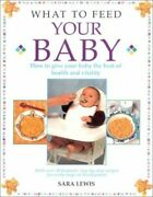 What To Feed Your Baby By Lewis Sara Paperback Book The Cheap Fast Free Post