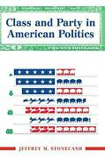 Class And Party In American Politics By Jeffrey Stonecash English Hardcover Bo