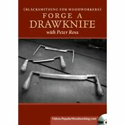Blacksmithing For Woodworkers - Forge A Drawknife With Peter Ross - Dvd