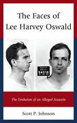 The Faces Of Lee Harvey Oswald The Evolution Of An Alleged Assassin By Scott P.