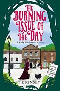 The Burning Issue Of The Day A Lady Hardcastle Mystery By Kinsey T E Book The