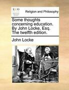 Some Thoughts Concerning Education. By John Loc Locke