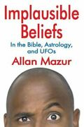 Implausible Beliefs In The Bible Astrology And Ufos By Mazur Allan New
