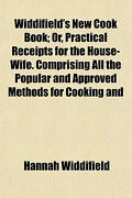 Widdifieldand039s New Cook Book Or Practical Receipts For The House-wife. Comprisi