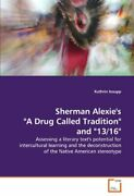 Sherman Alexie's A Drug Called Tradition And 13/16 By Insupp, Kathrin New,,