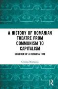 A History Of Romanian Theatre From Communism To Capitalism Children Of A Restle