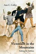 Victorians In The Mountains Sinking The Sublime, Colley 9781409406334 New-,
