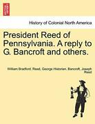 President Reed Of Pennsylvania. A Reply To G. Bancroft And Others., Reed-,