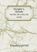 Dwight L. Moody His Life, His Work, His Words