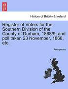 Register Of Voters For The Southern Division Of The County Of Durham, 1868/9,-,