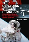 Canada S Space Program From Black Brant To The International Space Station By A