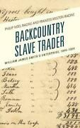Backcountry Slave Trader William James Smithand039s Enterprise 1844-1854 By Philip