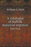 A Catalogue Of Suffolk Manorial Registers Part First, Fitch, S. 9785518415898,,