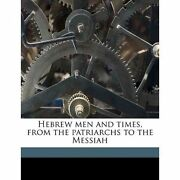 Hebrew Men And Times, From The Patriarchs To The Messiah By Allen, Joseph Henry