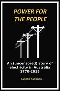 Power For The People An Uncensored Story Of Electricity In Australia 1770-201