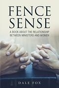 Fence Sense A Book About The Relationship Betw, Fox, Dale,,