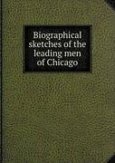 Biographical Sketches Of The Leading Men Of Chicago By Northwest, The New,,