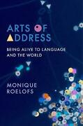 Arts Of Address Being Alive To Language And The World By Monique Roelofs Engli