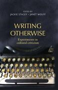 Writing Otherwise Experiments In Cultural Criticism By Stacey Wolff New.+