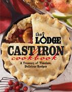 The Lodge Cast Iron Cookbook A Treasury Of Timeless Delicious Recipes By Pam H