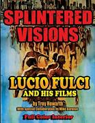 Splintered Visions Lucio Fulci And His Films Troy Howarth 9781936168538 New