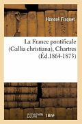 La France Pontificale Gallia Christiana, Chartres Ed.1864-1873 By H New,,