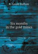 Six Months In The Gold Mines Buffum Gould 9785519199322 Fast Free Shipping