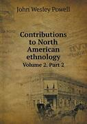 Contributions To North American Ethnology Volume 2. Part 2 Powell Wesley