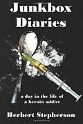 Junkbox Diaries A Day In The Life Of A Heroin Addict, Stepherson, Herbert,,