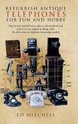 Refurbish Antique Telephones For Fun And Hobby, Mitchell-,