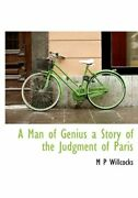 A Man Of Genius A Story Of The Judgment Of Paris Willccks 9781117058405 New-
