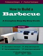 How To Build A Barbecue A Complete Step-by-step Guide By Drake Bob New