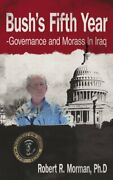 Bushand039s Fifth Year-governance And Morass In Iraq Morman 9781425938321 New