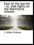 East Of The Barrier Or Side Lights On The Manchuria Mission By Graham New-