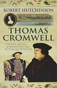 Thomas Cromwell The Rise And Fall Of Henry Viii's Most... By Robert Hutchinson