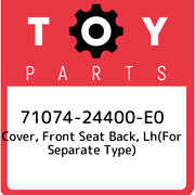 71074-24400-e0 Toyota Cover, Front Seat Back, Lhfor Separate Type 7107424400e0