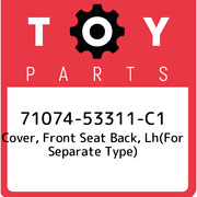 71074-53311-c1 Toyota Cover, Front Seat Back, Lhfor Separate Type 7107453311c1