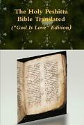The Holy Peshitta Bible Translated God Is Love Edition By Rev. David Bausche