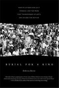 Burial For A King Martin Luther King Jr.and39s Funeral And The Week That Tra...