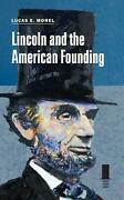 Lincoln And The American Founding By Lucas E. Morel English Hardcover Book Fre