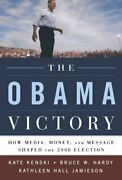 The Obama Victory How Media, Money, And Messag, Kenski, Kate,,