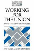Working For The Union British Trade Union Officers By Kelly, John New,,