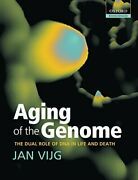 Aging Of The Genome The Dual Role Of Dna In Life And Death By Vijg Jan New