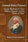 General Rufus Putnam George Washingtonand039s Chief Military Engineer And The Father
