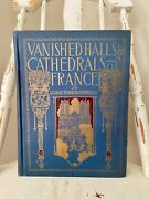 Vanished Halls And Cathedrals Of France-george Wharton Edwards-1917 Color Plates