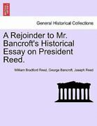 A Rejoinder To Mr. Bancroft's Historical Essay On President Reed. By William...