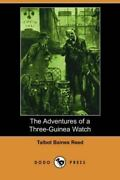 The Adventures Of A Three-guinea Watch By Talbot Baines Reed