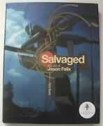 New Salvaged The Art Of Jason Felix Signed 1st Edition