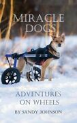 Miracle Dogs Adventures On Wheels By Johnson Sandy Book The Fast Free Shipping